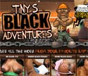 Tiny's Black Adventures